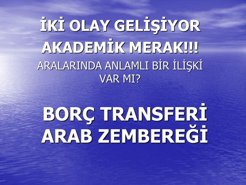 BORÇ TRANSFERİ ARAB ZEMBEREĞİ İKİ OLAY GELİŞİYOR AKADEMİK MERAK!!.