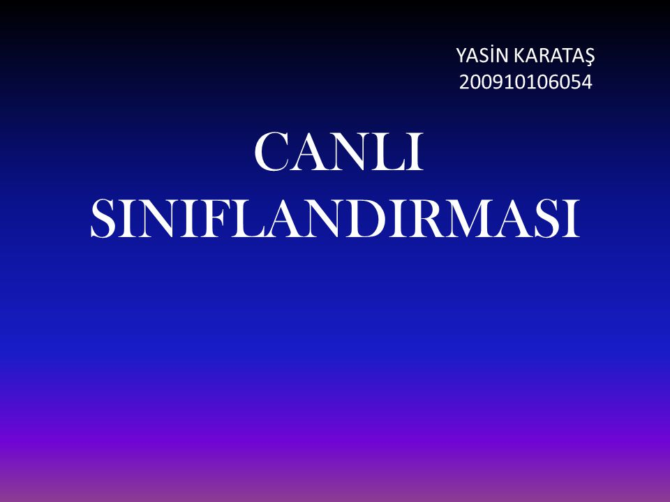 YASİN KARATAŞ 200910106054 CANLI SINIFLANDIRMASI