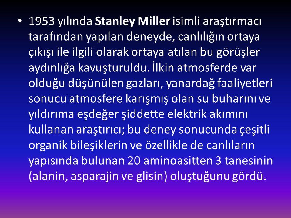 • 1953 yılında Stanley Miller isimli araştırmacı tarafından yapılan deneyde, canlılığın ortaya çıkışı ile ilgili olarak ortaya atılan bu görüşler aydı