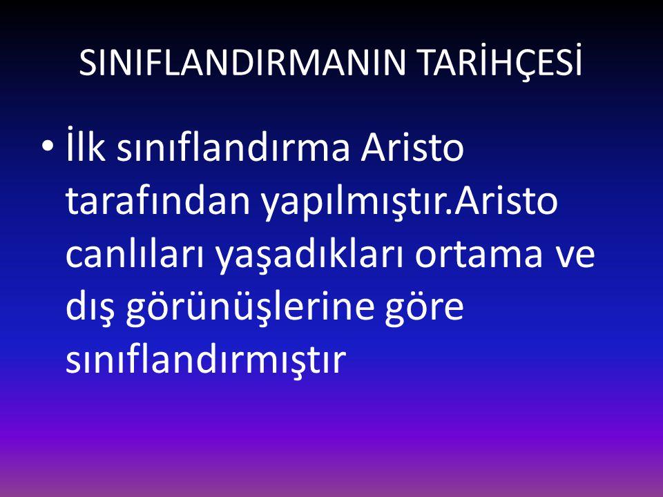 SINIFLANDIRMANIN TARİHÇESİ • İlk sınıflandırma Aristo tarafından yapılmıştır.Aristo canlıları yaşadıkları ortama ve dış görünüşlerine göre sınıflandır