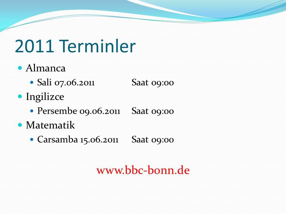 2011 Terminler  Almanca  Sali 07.06.2011 Saat 09:00  Ingilizce  Persembe 09.06.2011Saat 09:00  Matematik  Carsamba 15.06.2011Saat 09:00 www.bbc-bonn.de