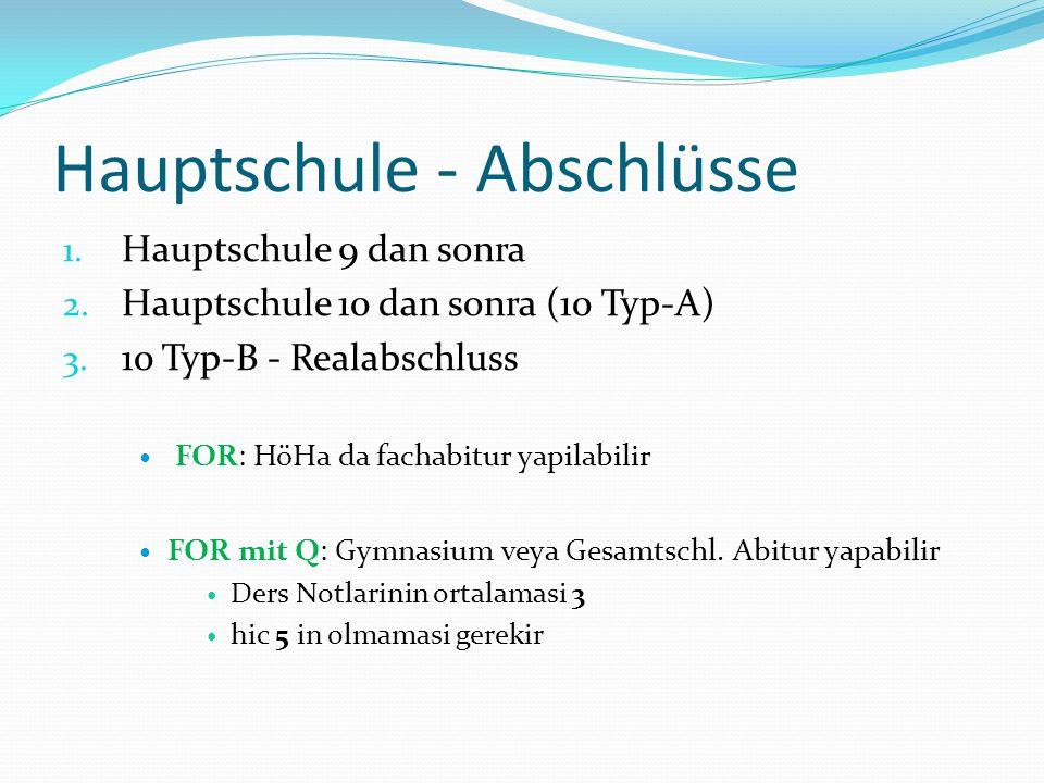 Hauptschule - Abschlüsse 1. Hauptschule 9 dan sonra 2. Hauptschule 10 dan sonra (10 Typ-A) 3. 10 Typ-B - Realabschluss  FOR: HöHa da fachabitur yapil