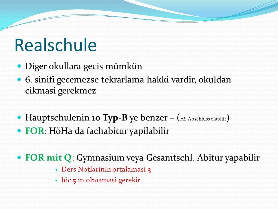 Realschule  Diger okullara gecis mümkün  6. sinifi gecemezse tekrarlama hakki vardir, okuldan cikmasi gerekmez  Hauptschulenin 10 Typ-B ye benzer –