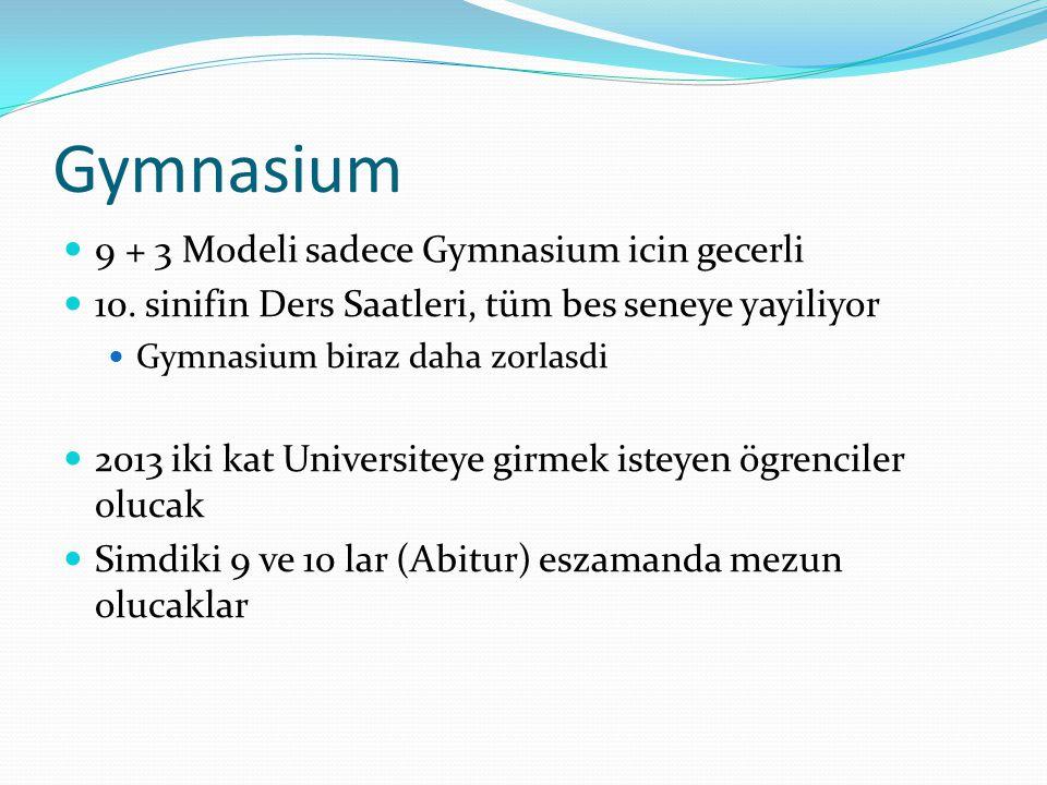 Gymnasium  9 + 3 Modeli sadece Gymnasium icin gecerli  10. sinifin Ders Saatleri, tüm bes seneye yayiliyor  Gymnasium biraz daha zorlasdi  2013 ik