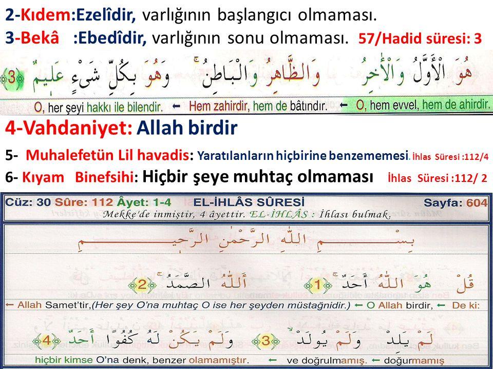 2-Kıdem:Ezelîdir, varlığının başlangıcı olmaması. 3-Bekâ :Ebedîdir, varlığının sonu olmaması. 57/Hadid süresi: 3 4-Vahdaniyet: Allah birdir 5- Muhalef