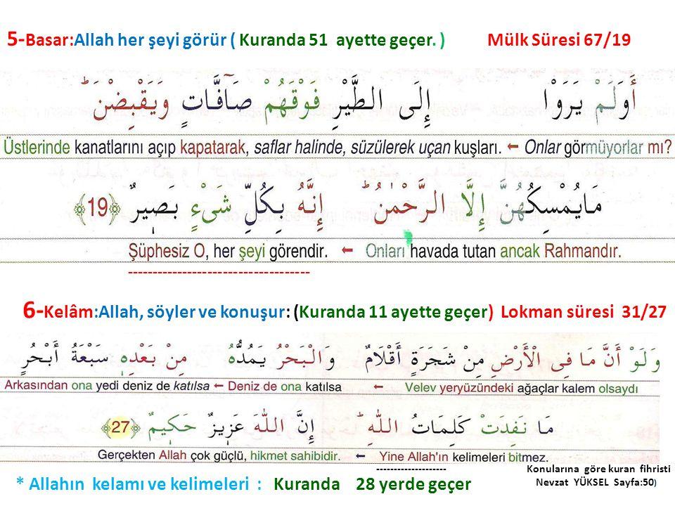 6- Kelâm:Allah, söyler ve konuşur: (Kuranda 11 ayette geçer) Lokman süresi 31/27 * Allahın kelamı ve kelimeleri : Kuranda 28 yerde geçer 5- Basar:Alla