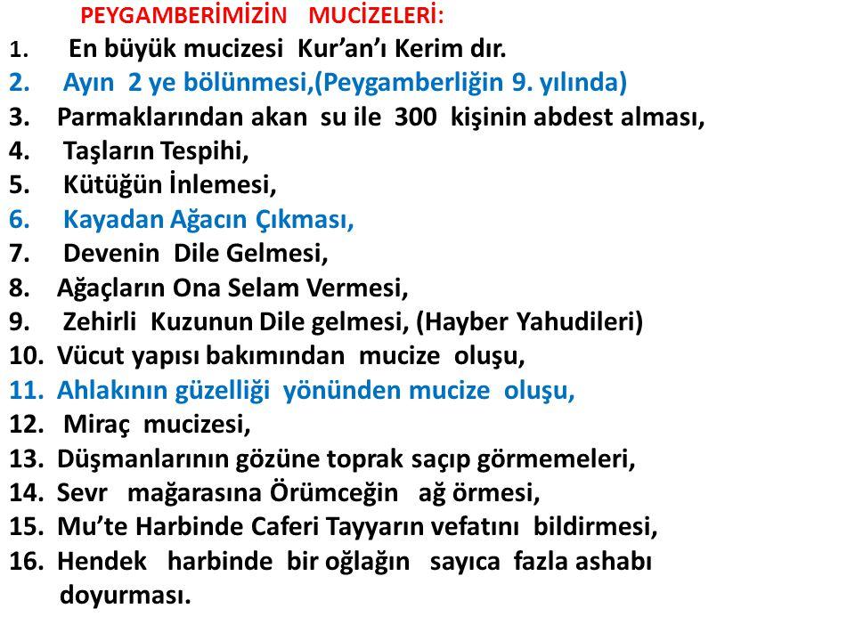 PEYGAMBERİMİZİN MUCİZELERİ: 1. En büyük mucizesi Kur'an'ı Kerim dır. 2. Ayın 2 ye bölünmesi,(Peygamberliğin 9. yılında) 3.Parmaklarından akan su ile 3