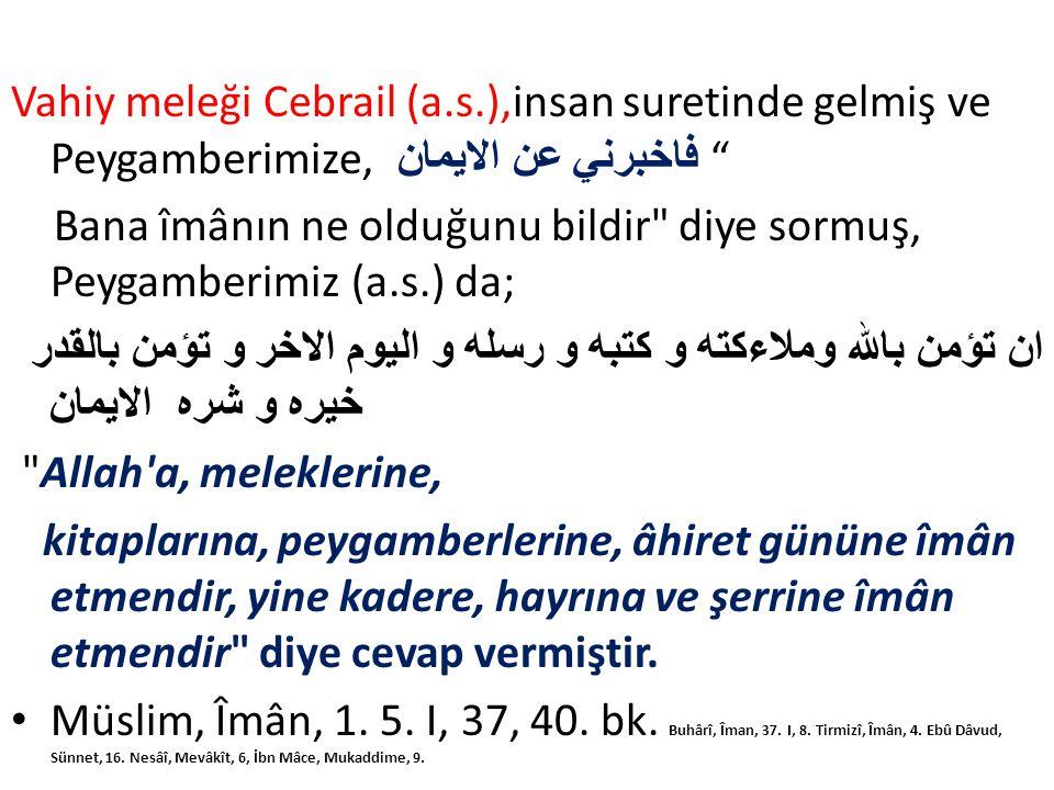 """Vahiy meleği Cebrail (a.s.),insan suretinde gelmiş ve Peygamberimize, فاخبرني عن الايمان """" Bana îmânın ne olduğunu bildir"""