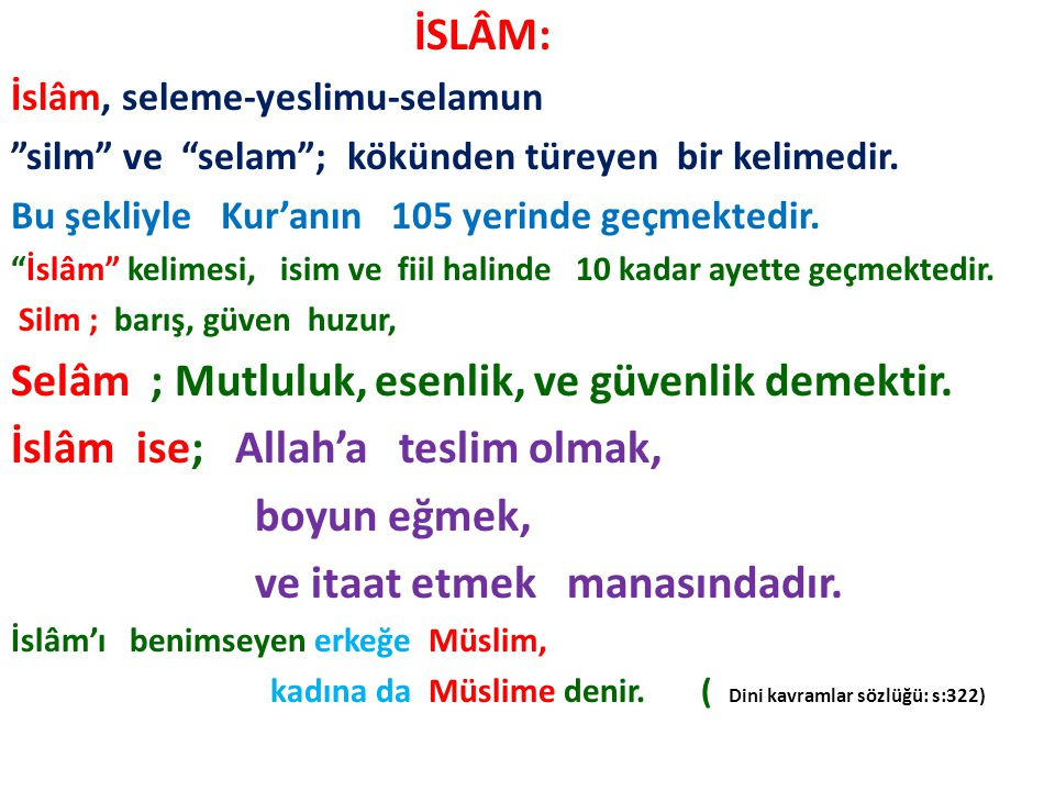 """İSLÂM: İslâm, seleme-yeslimu-selamun """"silm"""" ve """"selam""""; kökünden türeyen bir kelimedir. Bu şekliyle Kur'anın 105 yerinde geçmektedir. """"İslâm"""" kelimesi"""