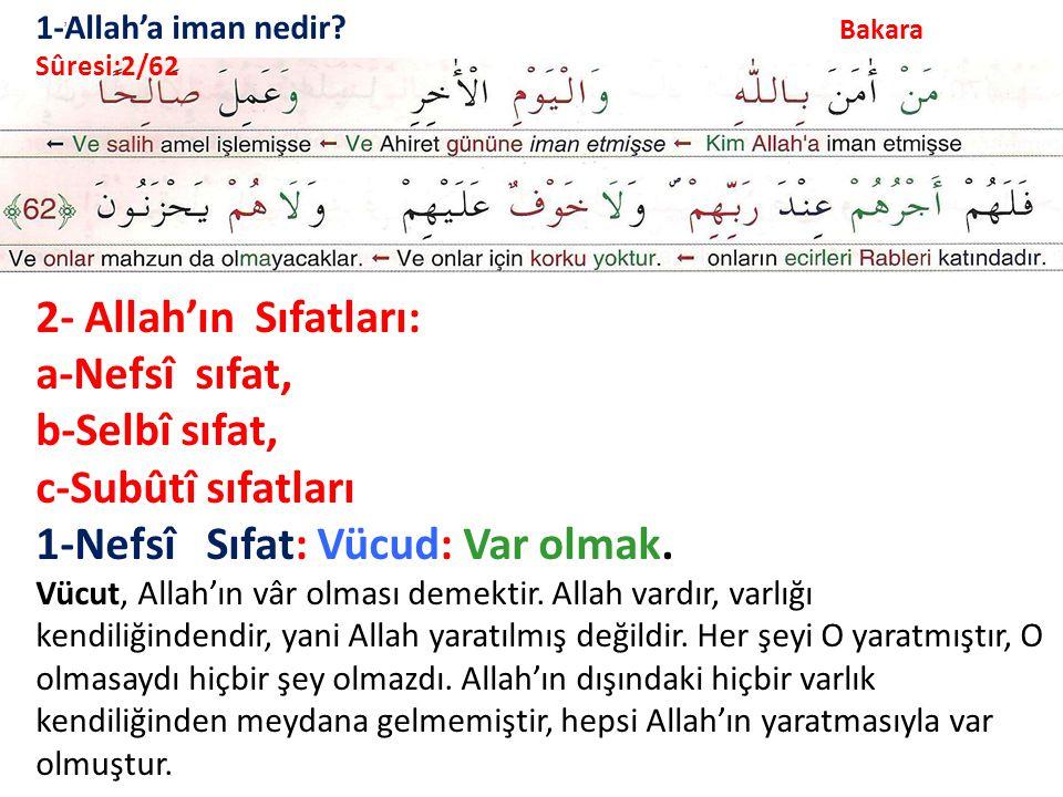 1-Allah'a iman nedir? Bakara Sûresi:2/62 2- Allah'ın Sıfatları: a-Nefsî sıfat, b-Selbî sıfat, c-Subûtî sıfatları 1-Nefsî Sıfat: Vücud: Var olmak. Vücu
