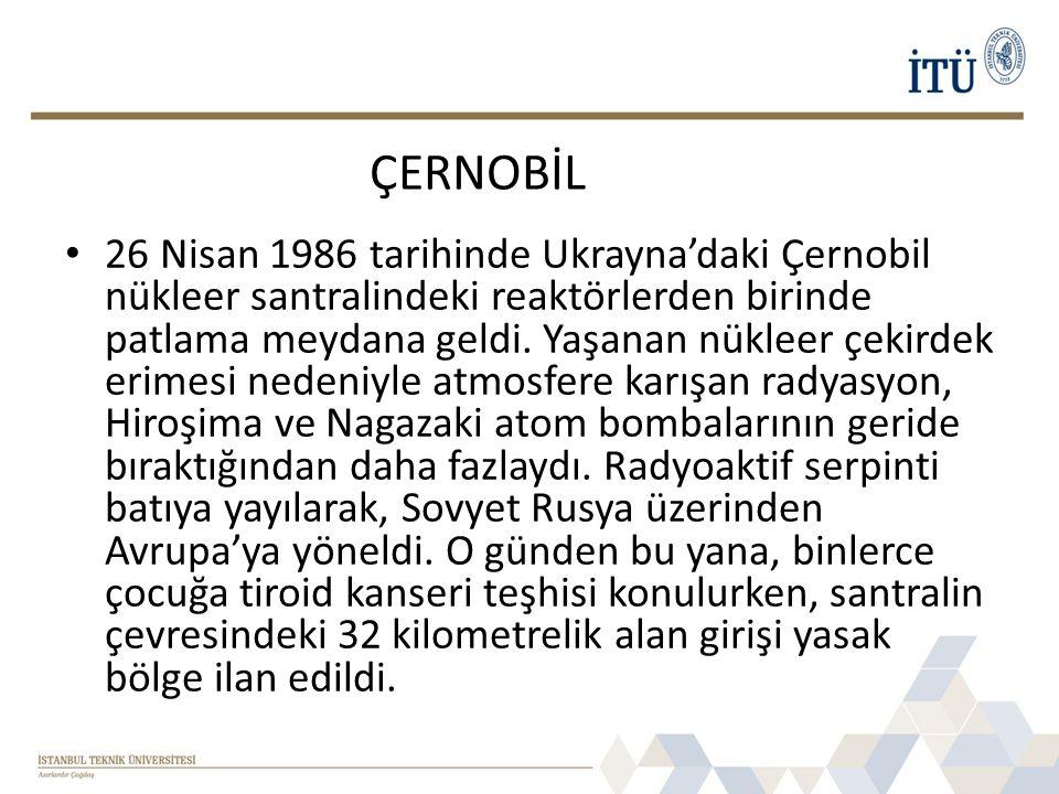 • 26 Nisan 1986 tarihinde Ukrayna'daki Çernobil nükleer santralindeki reaktörlerden birinde patlama meydana geldi. Yaşanan nükleer çekirdek erimesi ne