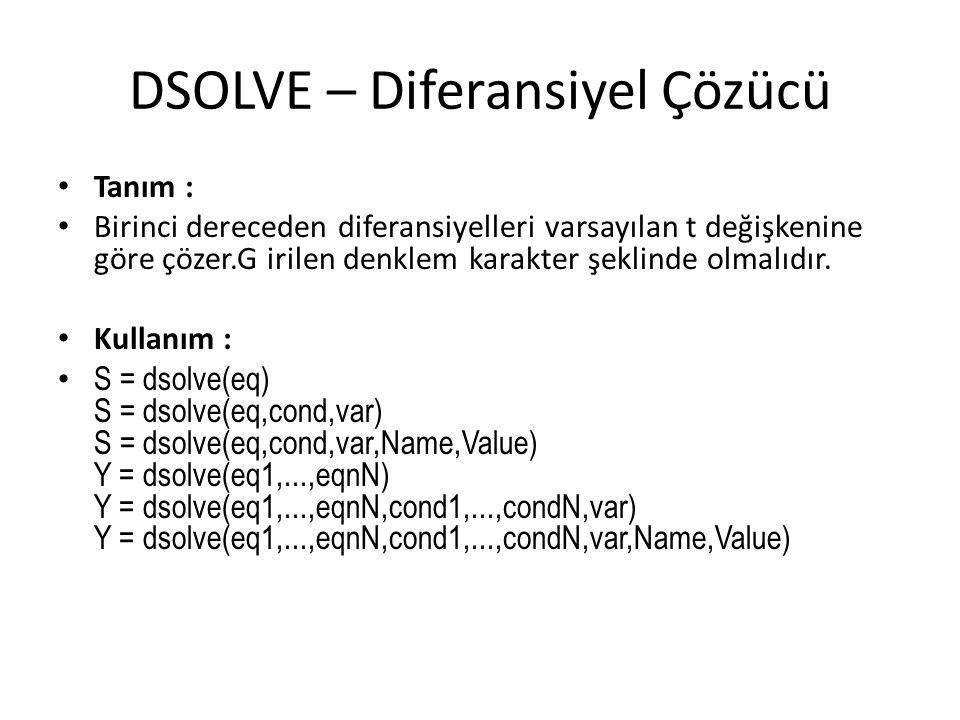 DSOLVE – Diferansiyel Çözücü • Tanım : • Birinci dereceden diferansiyelleri varsayılan t değişkenine göre çözer.G irilen denklem karakter şeklinde olm