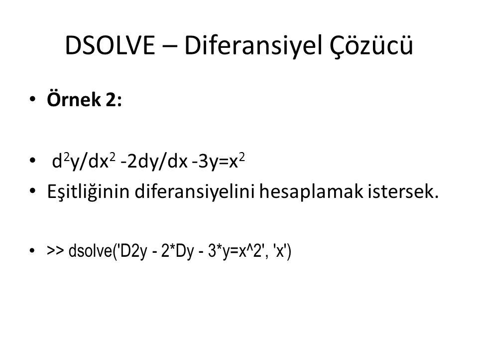 DSOLVE – Diferansiyel Çözücü • Örnek 2: • d 2 y/dx 2 -2dy/dx -3y=x 2 • Eşitliğinin diferansiyelini hesaplamak istersek. • >> dsolve('D2y - 2*Dy - 3*y=