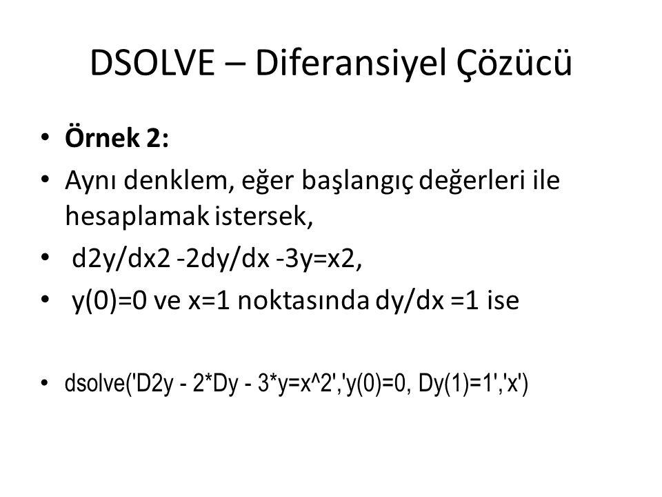 DSOLVE – Diferansiyel Çözücü • Örnek 2: • Aynı denklem, eğer başlangıç değerleri ile hesaplamak istersek, • d2y/dx2 -2dy/dx -3y=x2, • y(0)=0 ve x=1 no