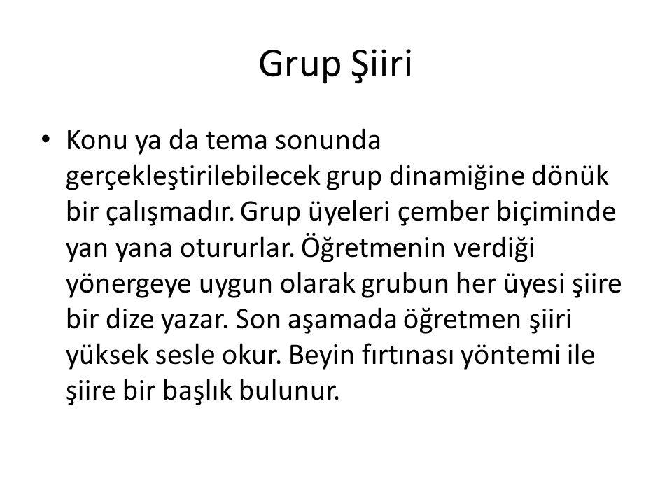 Grup Şiiri • Konu ya da tema sonunda gerçekleştirilebilecek grup dinamiğine dönük bir çalışmadır.