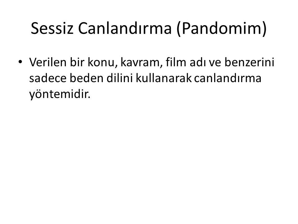 Sessiz Canlandırma (Pandomim) • Verilen bir konu, kavram, film adı ve benzerini sadece beden dilini kullanarak canlandırma yöntemidir.