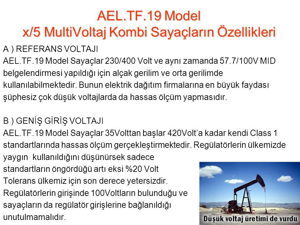 AEL.TF.19 Model x/5 MultiVoltaj Kombi Sayaçların Özellikleri A ) REFERANS VOLTAJI AEL.TF.19 Model Sayaçlar 230/400 Volt ve aynı zamanda 57.7/100V MID belgelendirmesi yapıldığı için alçak gerilim ve orta gerilimde kullanılabilmektedir.