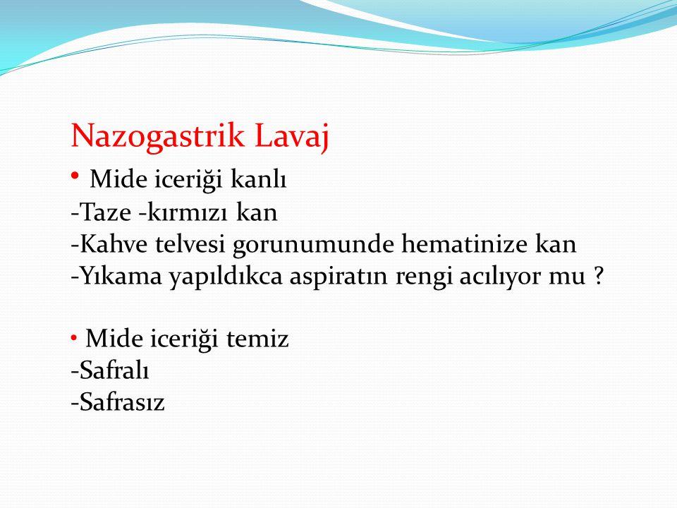 Nazogastrik Lavaj • Mide iceriği kanlı -Taze -kırmızı kan -Kahve telvesi gorunumunde hematinize kan -Yıkama yapıldıkca aspiratın rengi acılıyor mu ? •