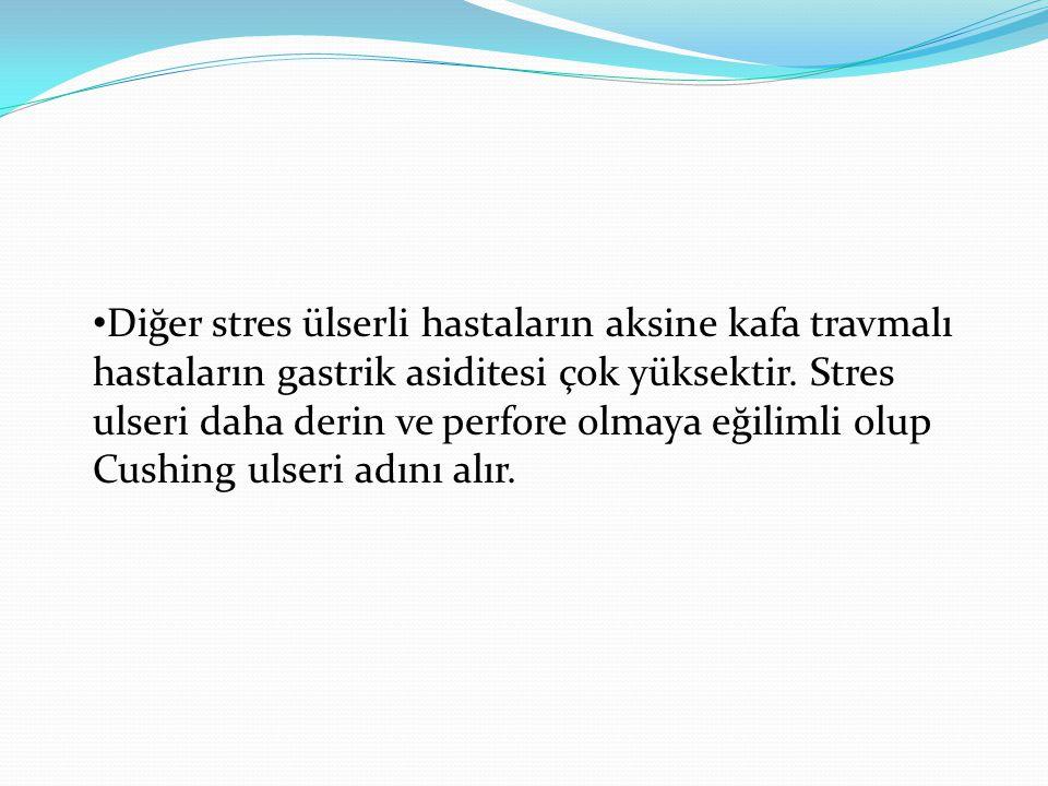 • Diğer stres ülserli hastaların aksine kafa travmalı hastaların gastrik asiditesi çok yüksektir.