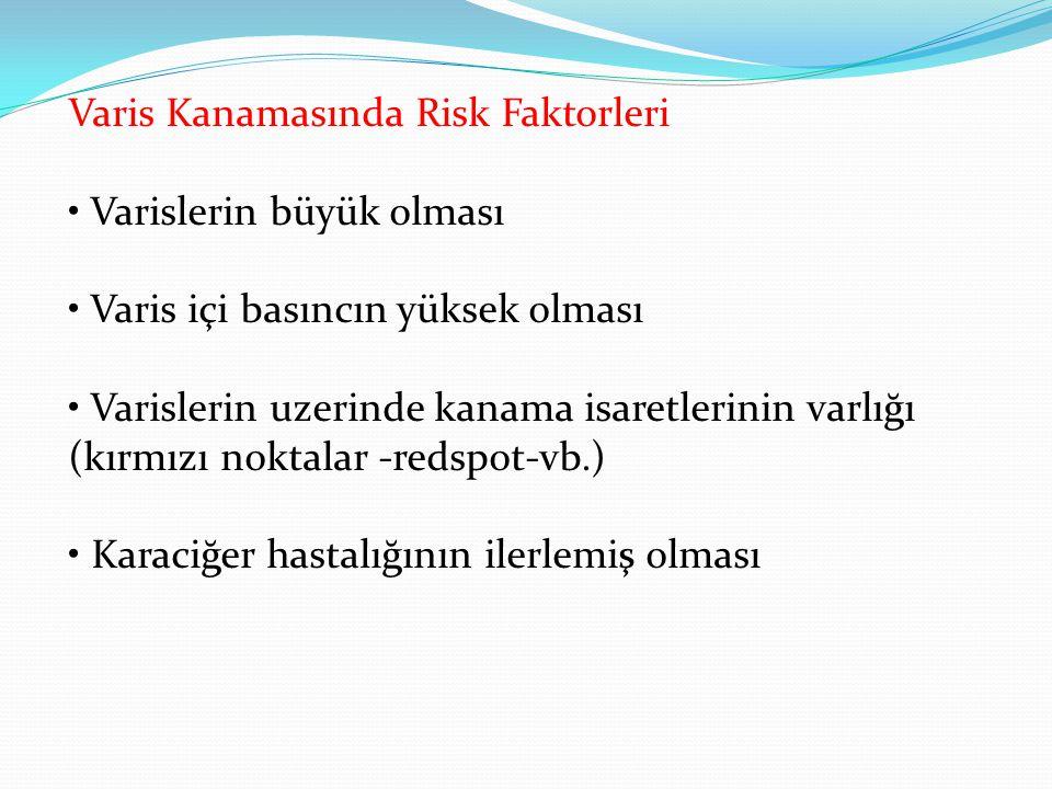 Varis Kanamasında Risk Faktorleri • Varislerin büyük olması • Varis içi basıncın yüksek olması • Varislerin uzerinde kanama isaretlerinin varlığı (kırmızı noktalar -redspot-vb.) • Karaciğer hastalığının ilerlemiş olması