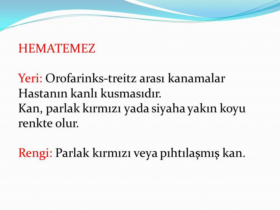 HEMATEMEZ Yeri: Orofarinks-treitz arası kanamalar Hastanın kanlı kusmasıdır.