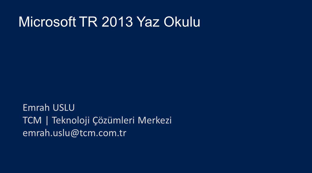 Microsoft TR 2013 Yaz Okulu Emrah USLU TCM | Teknoloji Çözümleri Merkezi emrah.uslu@tcm.com.tr