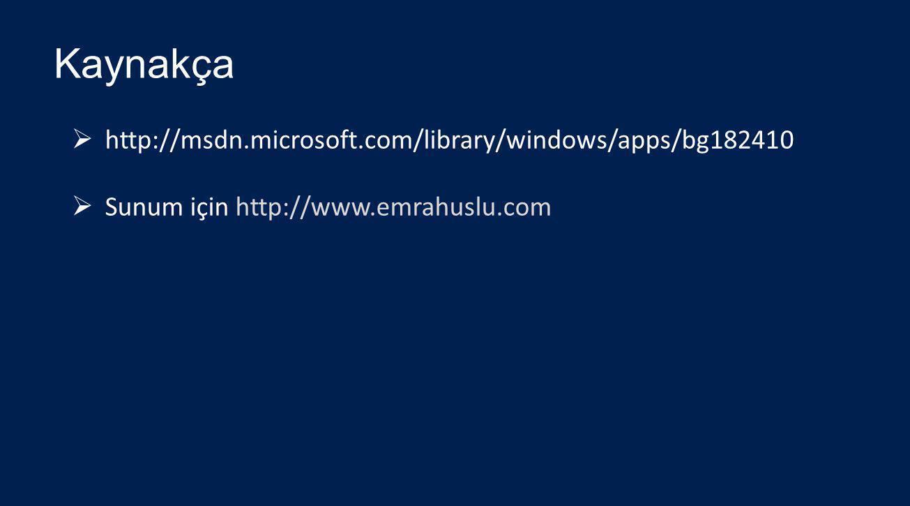 Kaynakça  http://msdn.microsoft.com/library/windows/apps/bg182410  Sunum için http://www.emrahuslu.com