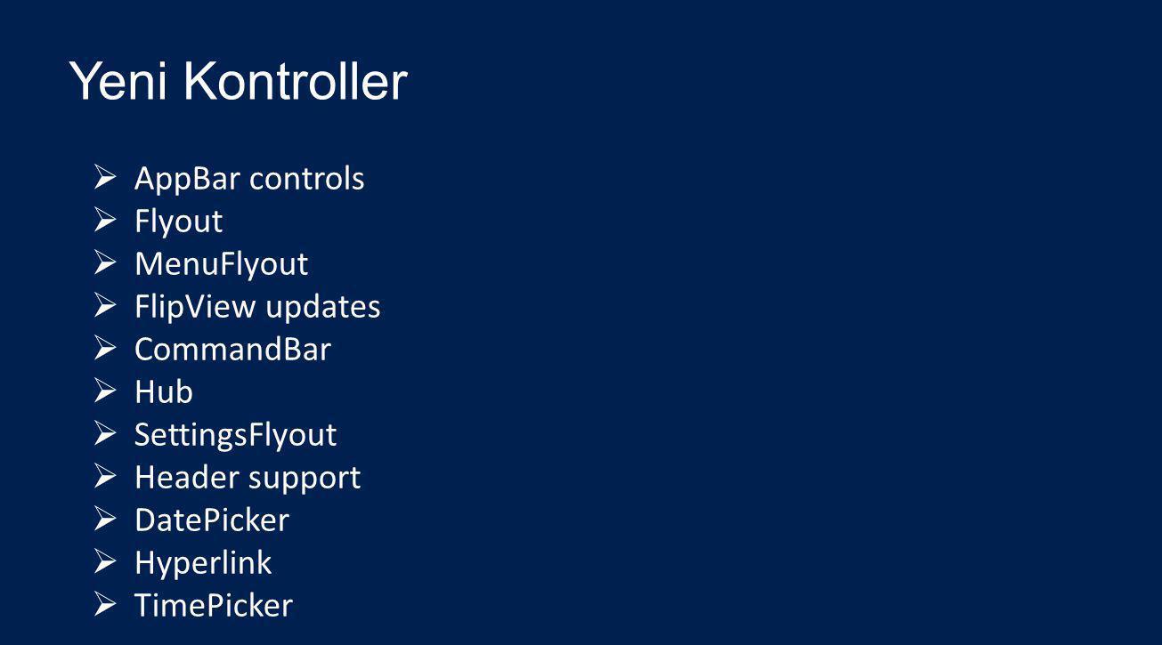 Yeni Kontroller  AppBar controls  Flyout  MenuFlyout  FlipView updates  CommandBar  Hub  SettingsFlyout  Header support  DatePicker  Hyperli