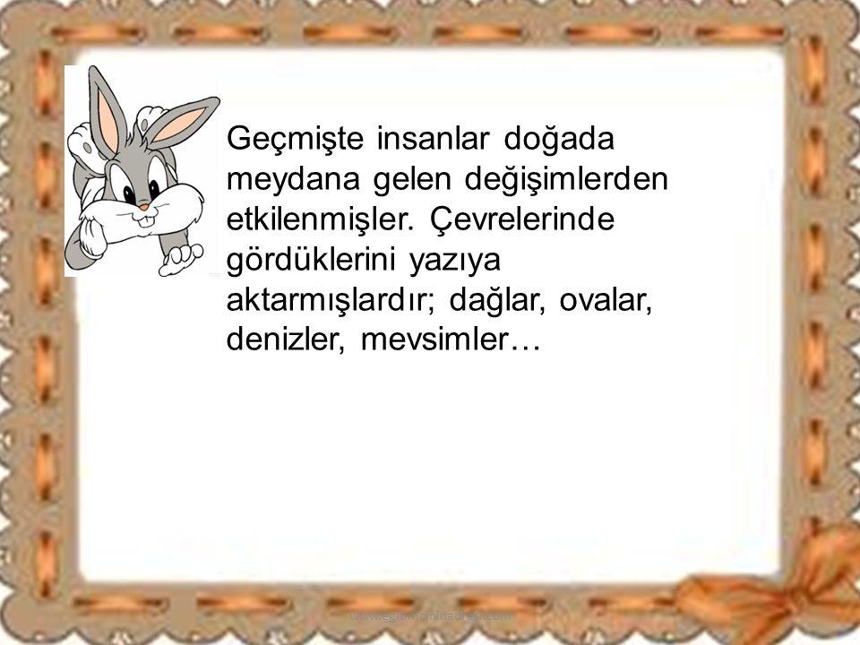 Arkadaşlar peki niçin insanlar bu olaylarla ilgili şiir, türkü, masal ve efsane yazmış olabilirler? www.egitimcininadresi.com