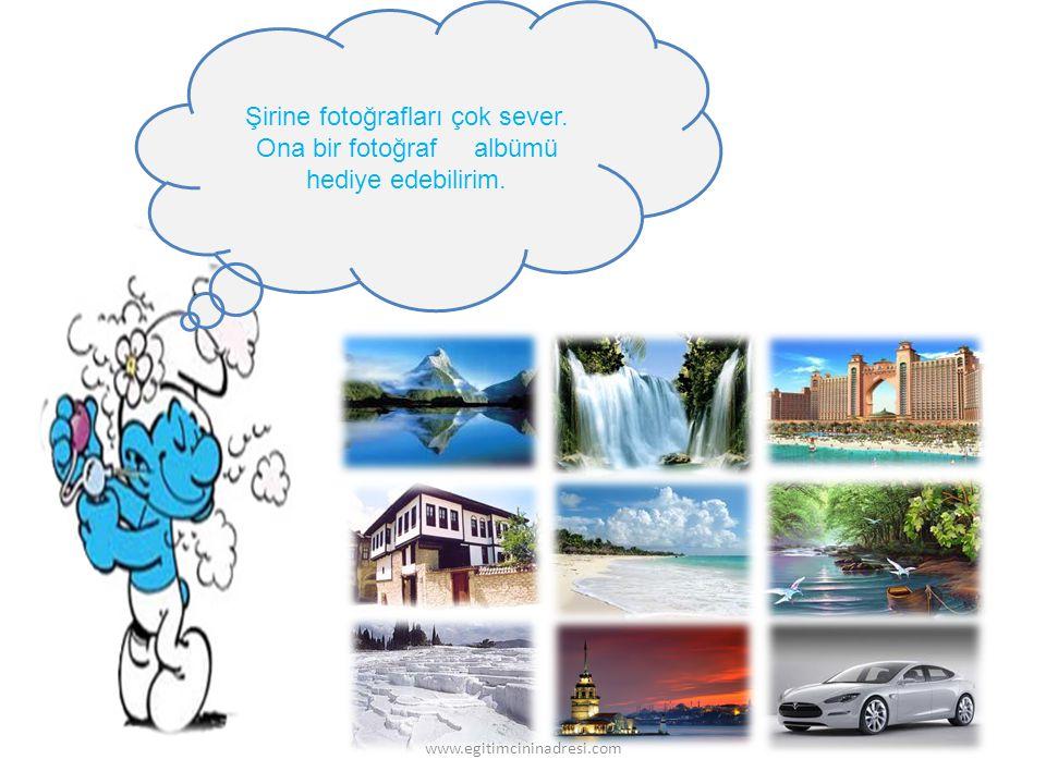 Şirine fotoğrafları çok sever. Ona bir fotoğraf albümü hediye edebilirim. www.egitimcininadresi.com