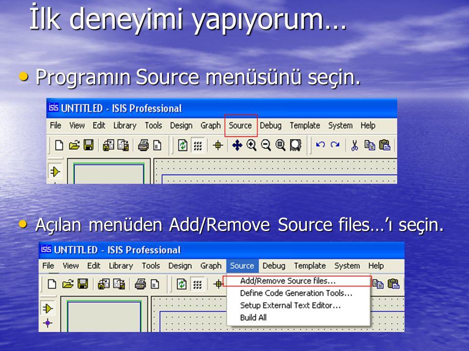 • Programın Source menüsünü seçin. • Açılan menüden Add/Remove Source files…'ı seçin. İlk deneyimi yapıyorum…