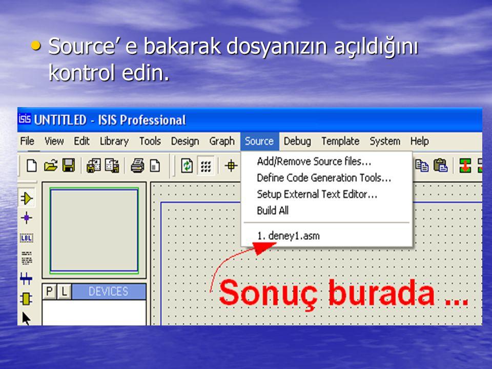 • Source' e bakarak dosyanızın açıldığını kontrol edin.