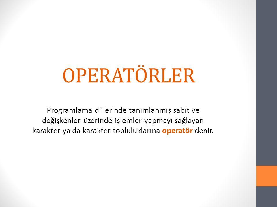 OPERATÖRLER Programlama dillerinde tanımlanmış sabit ve değişkenler üzerinde işlemler yapmayı sağlayan karakter ya da karakter topluluklarına operatör