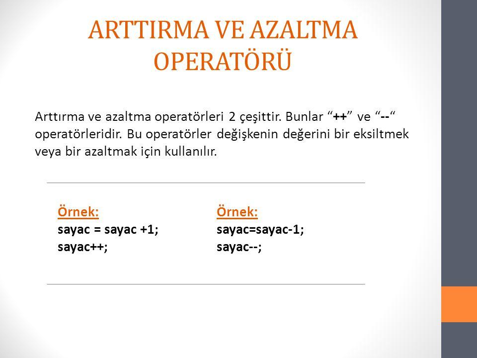 """ARTTIRMA VE AZALTMA OPERATÖRÜ Arttırma ve azaltma operatörleri 2 çeşittir. Bunlar """"++"""" ve """"--"""" operatörleridir. Bu operatörler değişkenin değerini bir"""