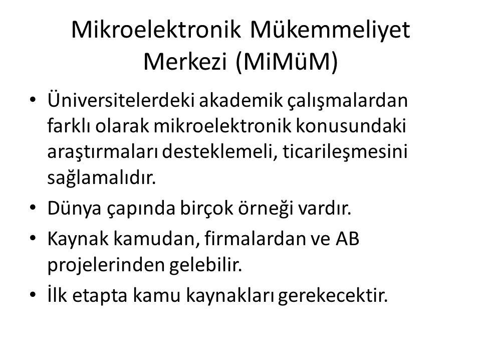 Mikroelektronik Mükemmeliyet Merkezi (MiMüM) • Üniversitelerdeki akademik çalışmalardan farklı olarak mikroelektronik konusundaki araştırmaları destek