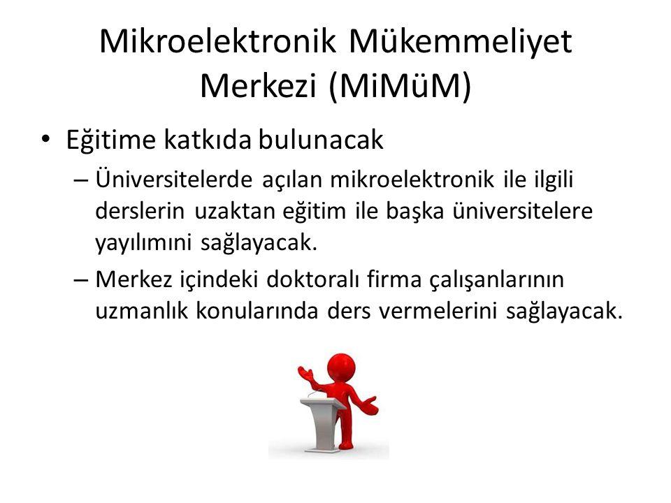 Mikroelektronik Mükemmeliyet Merkezi (MiMüM) • Eğitime katkıda bulunacak – Üniversitelerde açılan mikroelektronik ile ilgili derslerin uzaktan eğitim