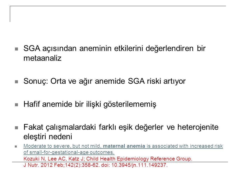  SGA açısından aneminin etkilerini değerlendiren bir metaanaliz  Sonuç: Orta ve ağır anemide SGA riski artıyor  Hafif anemide bir ilişki gösterilem