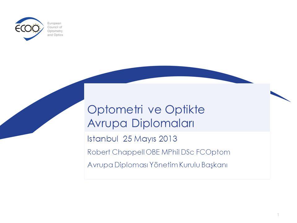 Optometri ve Optikte Avrupa Diplomaları Istanbul 25 Mayıs 2013 Robert Chappell OBE MPhil DSc FCOptom Avrupa Diploması Yönetim Kurulu Başkanı 1