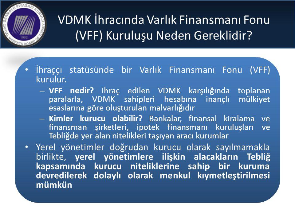 VDMK İhracında Varlık Finansmanı Fonu (VFF) Kuruluşu Neden Gereklidir? • İhraççı statüsünde bir Varlık Finansmanı Fonu (VFF) kurulur. – VFF nedir? ihr