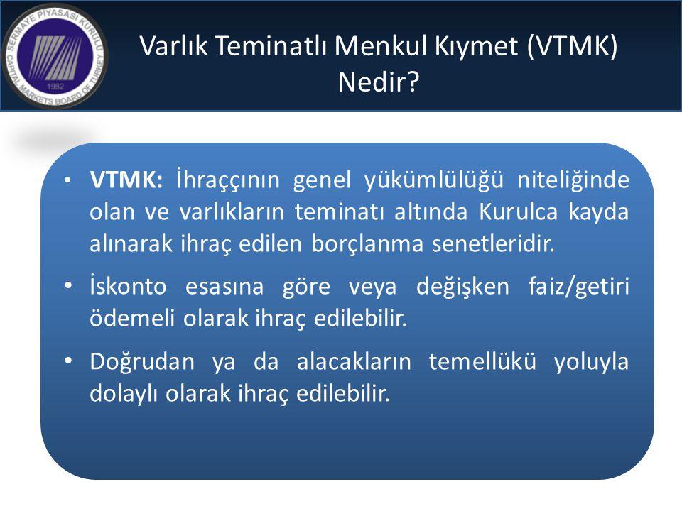 Varlık Teminatlı Menkul Kıymet (VTMK) Nedir? • VTMK: İhraççının genel yükümlülüğü niteliğinde olan ve varlıkların teminatı altında Kurulca kayda alına