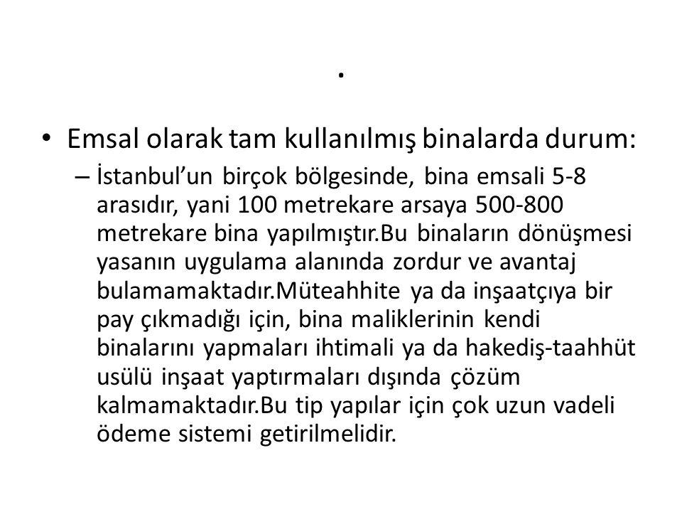 . • Emsal olarak tam kullanılmış binalarda durum: – İstanbul'un birçok bölgesinde, bina emsali 5-8 arasıdır, yani 100 metrekare arsaya 500-800 metreka