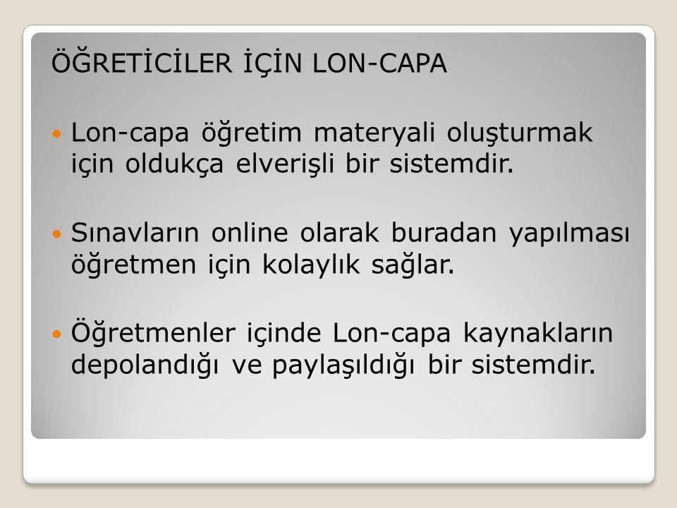 ÖĞRETİCİLER İÇİN LON-CAPA  Lon-capa öğretim materyali oluşturmak için oldukça elverişli bir sistemdir.  Sınavların online olarak buradan yapılması ö