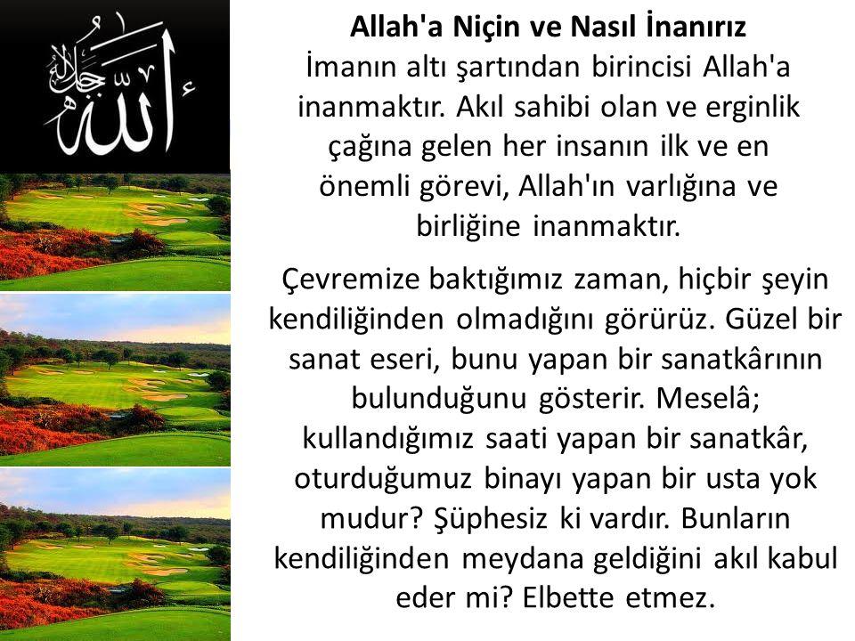 Allah a Niçin ve Nasıl İnanırız İmanın altı şartından birincisi Allah a inanmaktır.