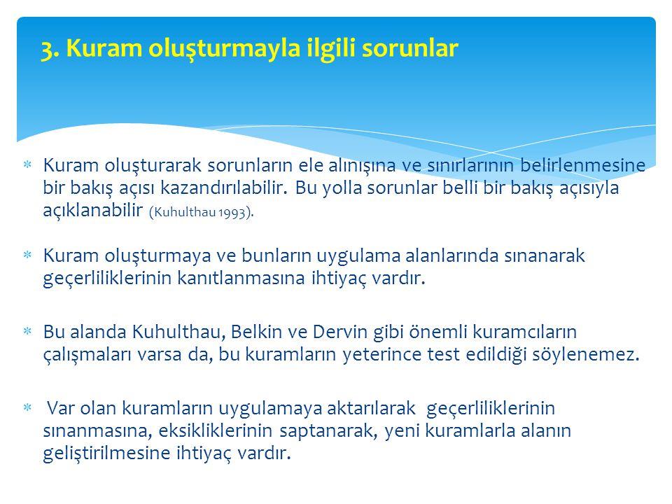 3. Kuram oluşturmayla ilgili sorunlar  Kuram oluşturarak sorunların ele alınışına ve sınırlarının belirlenmesine bir bakış açısı kazandırılabilir. Bu