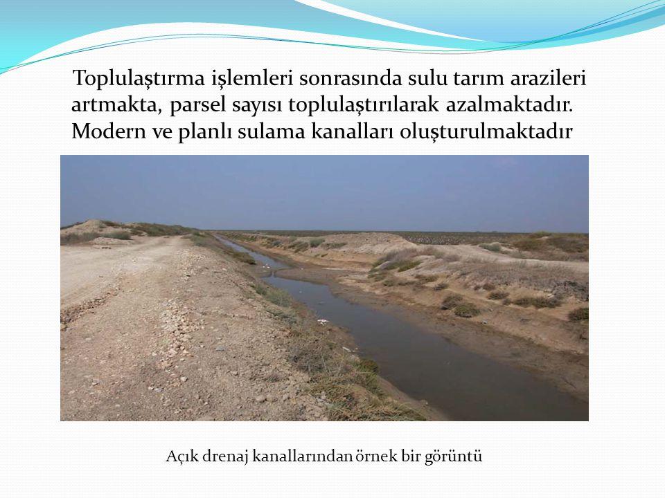 Toplulaştırma işlemleri sonrasında sulu tarım arazileri artmakta, parsel sayısı toplulaştırılarak azalmaktadır. Modern ve planlı sulama kanalları oluş