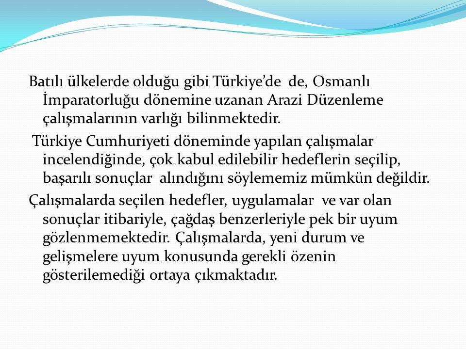 Batılı ülkelerde olduğu gibi Türkiye'de de, Osmanlı İmparatorluğu dönemine uzanan Arazi Düzenleme çalışmalarının varlığı bilinmektedir. Türkiye Cumhur