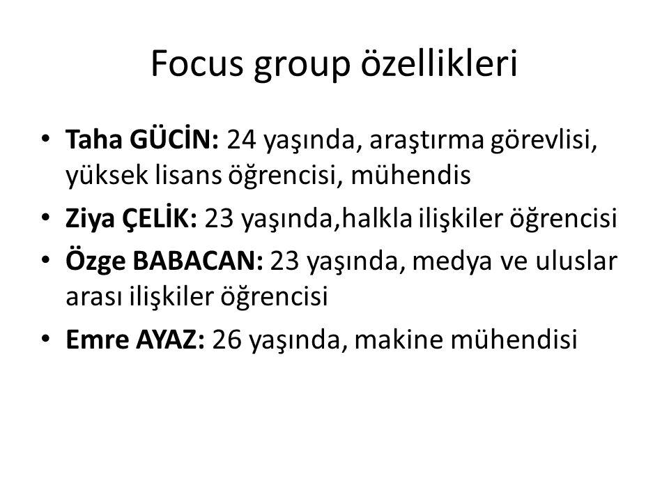 Focus group özellikleri • Taha GÜCİN: 24 yaşında, araştırma görevlisi, yüksek lisans öğrencisi, mühendis • Ziya ÇELİK: 23 yaşında,halkla ilişkiler öğr
