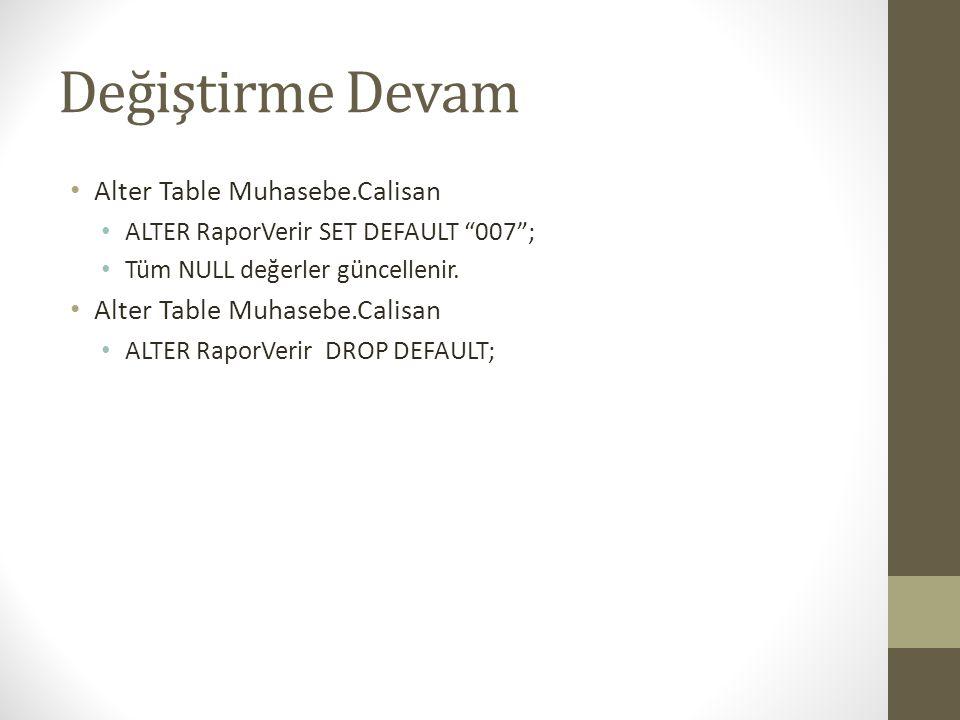 """Değiştirme Devam • Alter Table Muhasebe.Calisan • ALTER RaporVerir SET DEFAULT """"007""""; • Tüm NULL değerler güncellenir. • Alter Table Muhasebe.Calisan"""