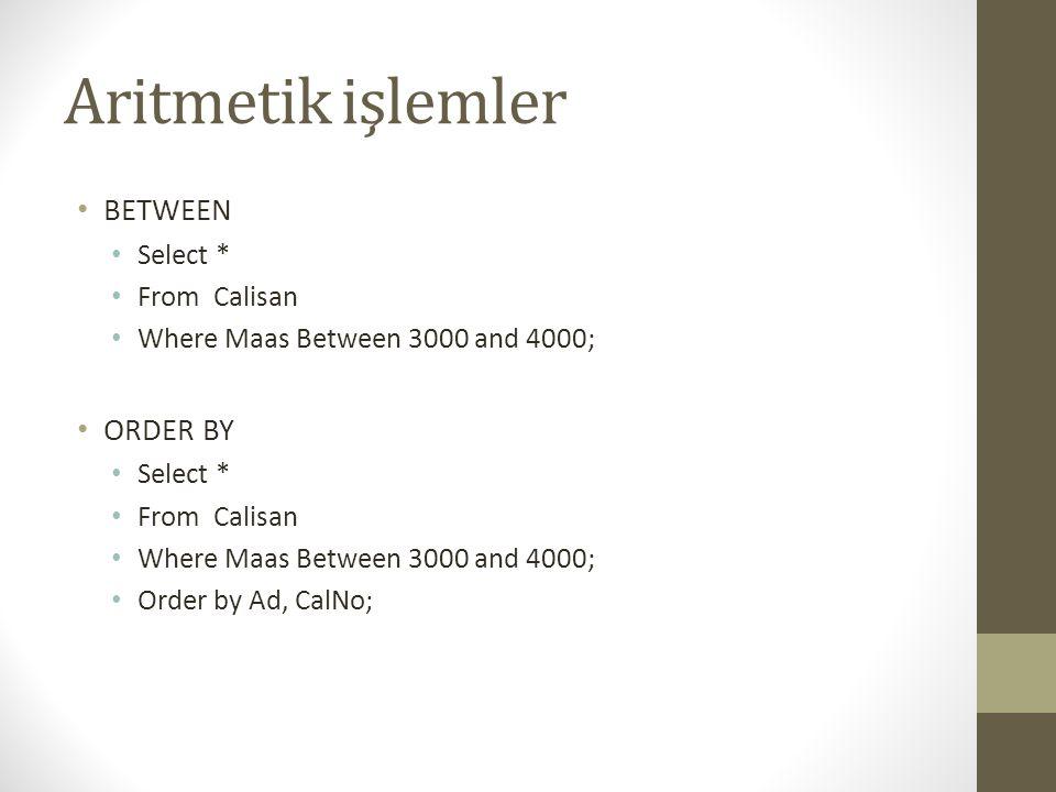 Aritmetik işlemler • BETWEEN • Select * • From Calisan • Where Maas Between 3000 and 4000; • ORDER BY • Select * • From Calisan • Where Maas Between 3