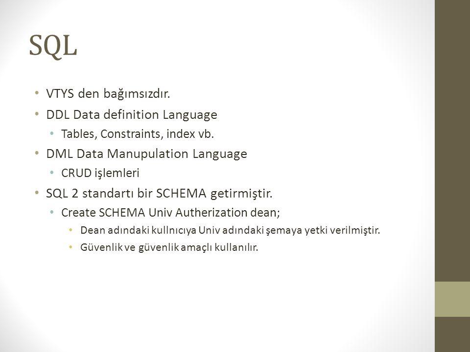 SQL • VTYS den bağımsızdır. • DDL Data definition Language • Tables, Constraints, index vb. • DML Data Manupulation Language • CRUD işlemleri • SQL 2